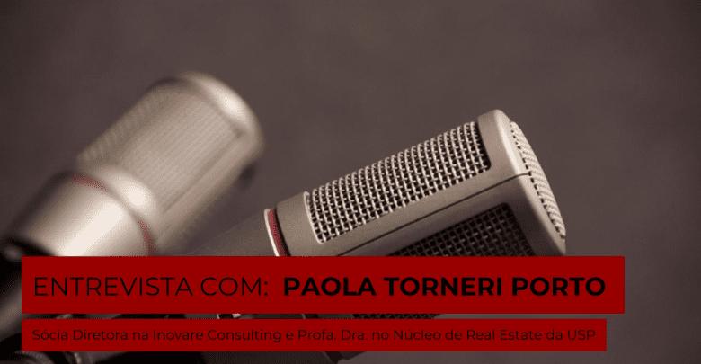 Entrevista-destaque: Paola Torneri Porto, Sócia-Diretora na Inovare Consulting e Prof. Dra. no Núcleo de Real Estate da USP